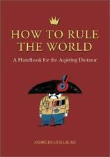 How to Rule the World : A Handbook for the Aspiring Dictator