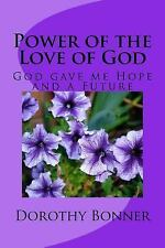 Power of the Love of God : God Gave Me Hope and a Future by Dorothy Bonner...