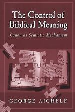 The Control of Biblical Meaning : Canon as Semiotic Mechanism by George...