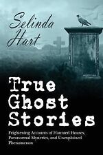 True Ghost Stories : Frightening Accounts of Haunted Houses, Paranormal...