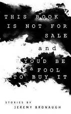 This Book Is Not for Sale and You'd Be a Fool to Buy It by Bronaugh, Jeremy