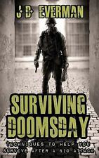Surviving Doomsday: Techniques to Help You Survive after a Bio Attack by J....