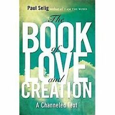 The Book of Love and Creation : A Channeled Text by Paul Selig (2012, Paperback)