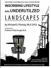 Disc Golf Course Design : Inscribing Lifestyle into Underutilized Landscapes...