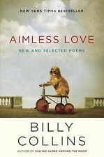 Aimless Love: New and Selected Poems by Collins, Billy