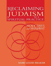 Reclaiming Judaism As A Spiritual Practice: Holy Days and Shabbat,Goldie Milgram