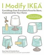 I Modify IKEA : Furnishings from Everyone's Favorite Store, Customized for...