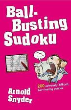 Ball-Busting Sudoku : 200 Extremely Difficult Hair-Tearing Puzzles by Arnold...