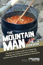The Mountain Man Cookbook : The How-To Recipe Guide for Preparing, Cooking...