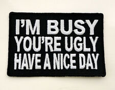 P2 I'm Busy Have a Nice Day Funny Humour Iron Patch Motorcycle Laugh Joke Biker