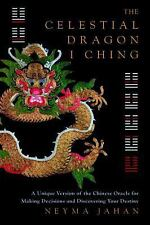 The Celestial Dragon I Ching: A Unique New Version of the Chinese Oracle for Mak