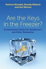 Are the Keys in the Freezer? : An Advocate's Guide for Alzheimer's and Other...