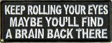 KEEP ROLLING YOUR EYES MAYBE YOU WILL FIND A BRAIN...- IRON or SEW-ON PATCH