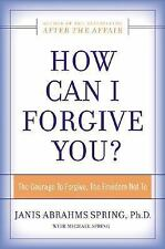 How Can I Forgive You?: The Courage To Forgive, the Freedom Not To by Spring, J