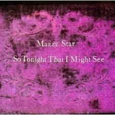 "MAZZY STAR ""SO TONIGHT THAT I MIGHT SEE"" CD NEU"