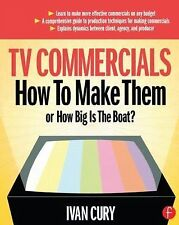 TV Commercials: How to Make Them : Or, How Big Is the Boat? by Ivan Cury...