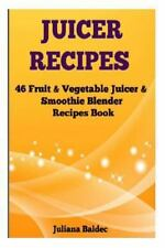Juicer Recipes : 46 Fruit and Vegetable Smoothie and Juicer Blender Recipes...