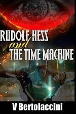 Rudolf Hess and the Time Machine by V Bertolaccini (2014, Paperback)