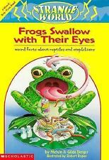 Frogs Swallow With Their Eyes!: Weird Facts About Frogs, Snakes, Turtles, & Liza