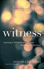 Witness : Learning to Tell the Stories of Grace That Illumine Our Lives by...