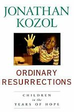 Ordinary Resurrections : Children in the Years of Hope by Jonathan Kozol...
