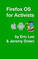 Firefox OS for Activists by Jeremy Green and Eric Lee (2013, Paperback)