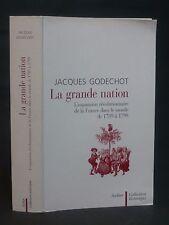 LA GRANDE NATION - EXPANSION DE LA FRANCE DANS LE MONDE DE 1789 à 1799 GODECHOT