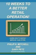 10 Weeks to a Better Retail Operation: Learn How to Quickly Improve Your...