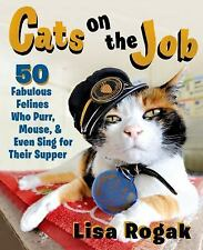 Cats on the Job : 47 Fabulous Felines Who Purr, Mouse, and Even Sing for...