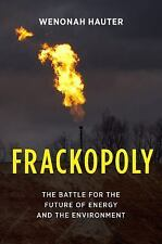 Frackopoly : The Battle for the Future of Energy and the Environment by...