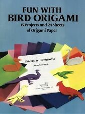 Fun with Bird Origami : 15 Projects and 24 Sheets of Origami Paper by Dover...