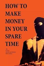 How to Make Money in Your Spare Time by J. Rice (2014, Paperback)