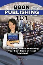 Book Publishing 101 : Inside Information to Getting Your First Book or Novel...