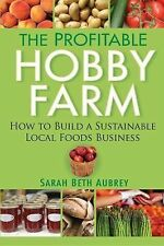 THE PROFITABLE HOBBY FARM HOW TO BUILD A SUSTAINABLE LOCAL FOODS BUSINESS AUBREY
