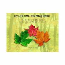 My Life Time- How Many Weeks? : A Diary Calendar for Your Whole Life by Mary...