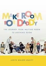 Make Room for Daddy: The Journey from Waiting Room to Birthing Room-ExLibrary