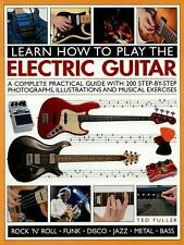 Learn How to Play the Electric Guitar : A Complete Practical Guide with 200...