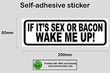 If it's sex or bacon wake me up! funny vinyl sticker decal #1 - PRNT1011