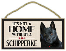 Wood Sign: It's Not A Home Without A SCHIPPERKE | Dogs, Gifts, Decorations