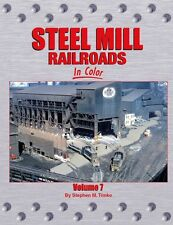 STEEL MILL RAILROADS in Color, Vol. 7 -- (Just Published NEW BOOK)