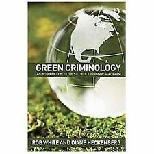 Green Criminology : An Introduction to the Study of Environmental Harm by Rob...