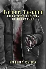 Black Coffee : Tales from the City of Bludstone by Nathan Michael Evans...