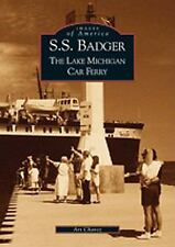 Images of America Ser.: S. S. Badger : The Lake Michigan Car Ferry by Arthur...