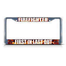 FIREFIGHTER FIRST IN LAST OUT Metal License Plate Frame Tag Border Two Holes