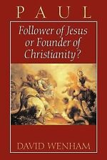 Paul: Follower of Jesus or Founder of Christianity? Wenham, David Paperback