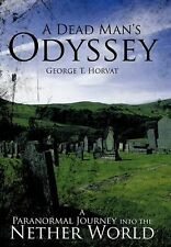 A Dead Man's Odyssey : A Paranormal Journey into the Nether World by George...