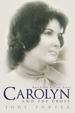 Carolyn and the Cross : Based on a True Story by Jody Porter (2016, Hardcover)