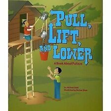 Pull, Lift, and Lower : A Book about Pulleys by Michael Dahl (2006, Paperback)