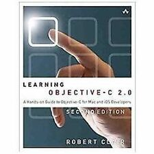 Learning Objective-C 2.0: A Hands-on Guide to Objective-C for Mac and iOS