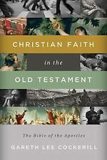 Christian Faith in the Old Testament: The Bible of the Apostles by Cockerill, G